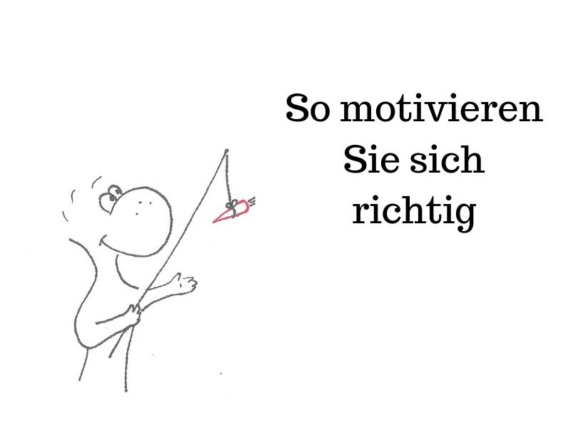 So motivieren Sie sich richtig