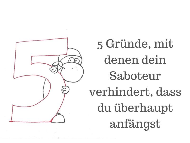 5 Gründe, mit denen dein Saboteur verhindert, dass du überhaupt anfängst