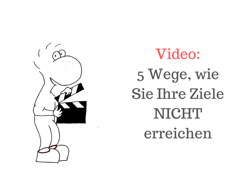 Beitragsbild: Video 5 Wege wie Sie Ihre Ziele nicht erreichen